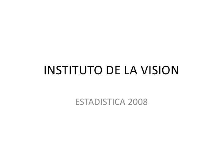 Instituto de la Visión / Estadísticas 2008