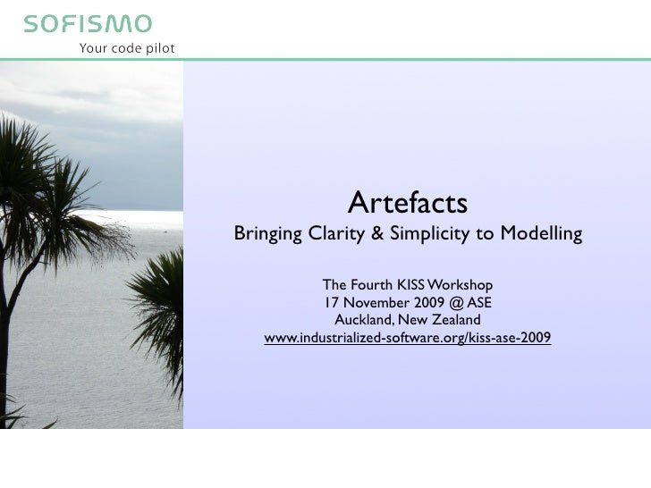Artefacts Bringing Clarity & Simplicity to Modelling             The Fourth KISS Workshop            17 November 2009 @ AS...