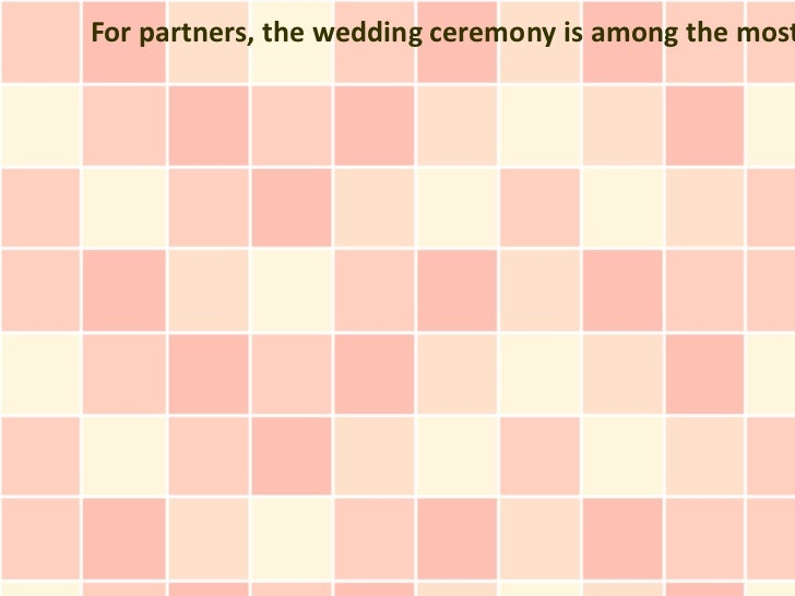For partners, the wedding ceremony is among the most