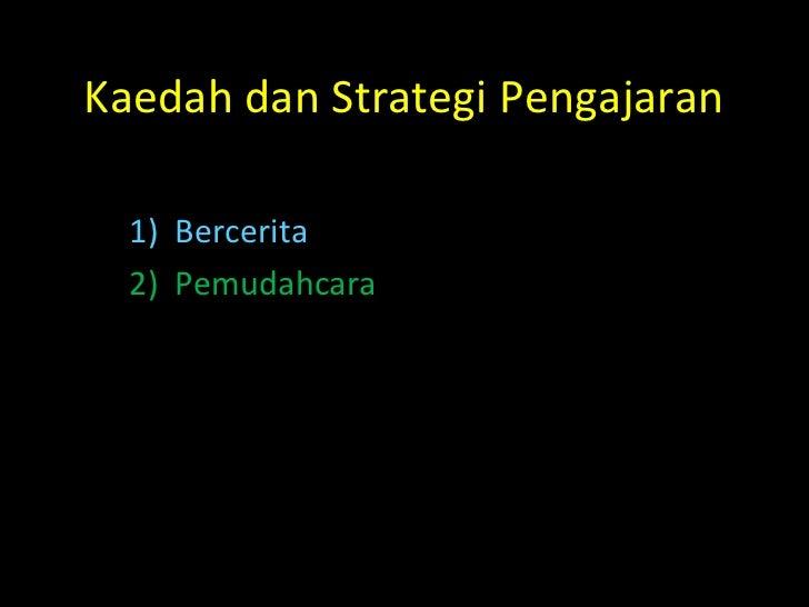 Kaedah dan Strategi Pengajaran  1) Bercerita  2) Pemudahcara