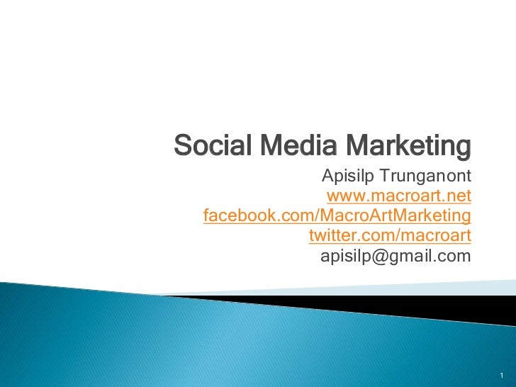 Social Media Marketing                Apisilp Trunganont                www.macroart.net  facebook.com/MacroArtMarketing  ...