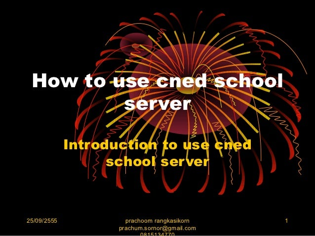 How to use cned school         server             Introduction to use cned                   school server25/09/2555      ...