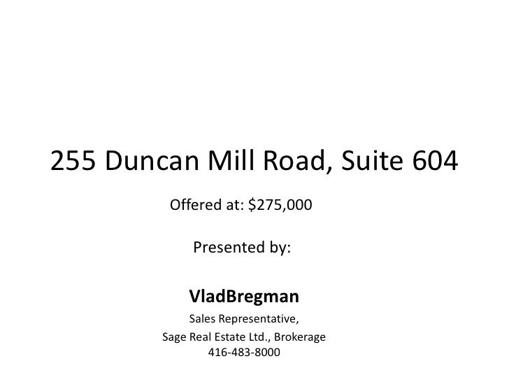 255 Duncan Mill Road, Suite 604<br />Offered at: $275,000<br />Presented by: <br />VladBregman<br />Sales Representative, ...