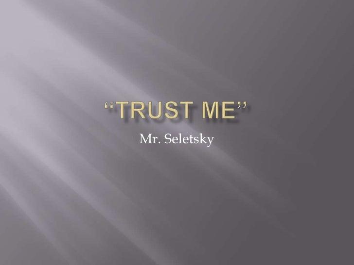 """Trust Me""<br />Mr. Seletsky<br />"