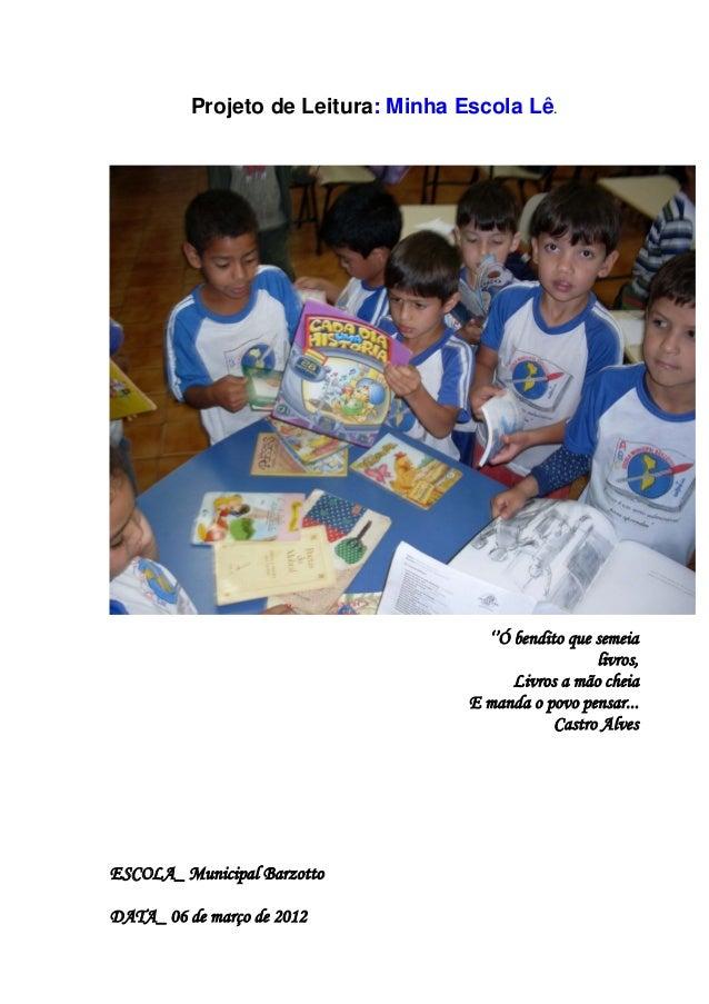 Projeto de Leitura: Minha Escola Lê.''Ó bendito que semeialivros,Livros a mão cheiaE manda o povo pensar...Castro AlvesESC...