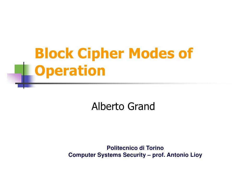 Block Cipher Modes of Operation              Alberto Grand                   Politecnico di Torino     Computer Systems Se...