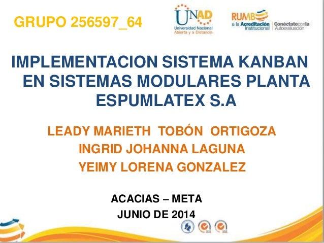 GRUPO 256597_64 IMPLEMENTACION SISTEMA KANBAN EN SISTEMAS MODULARES PLANTA ESPUMLATEX S.A LEADY MARIETH TOBÓN ORTIGOZA ING...