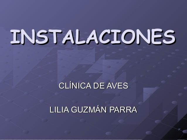 INSTALACIONESINSTALACIONES CLÍNICA DE AVESCLÍNICA DE AVES LILIA GUZMÁN PARRALILIA GUZMÁN PARRA