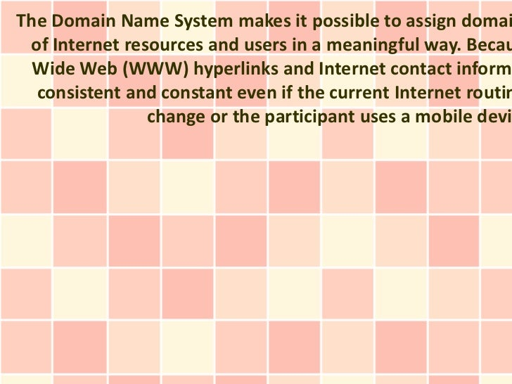 The Domain Name System makes it possible to assign domai of Internet resources and users in a meaningful way. Becau  Wide ...