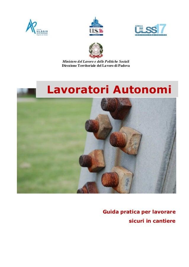 Ministero del Lavoro e delle Politiche Sociali Direzione Territoriale del Lavoro di Padova Guida pratica per lavorare sicu...