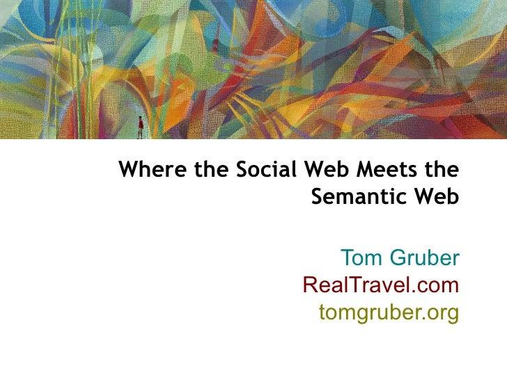 Where the Social Web Meets the                  Semantic Web                     Tom Gruber                 RealTravel.com...
