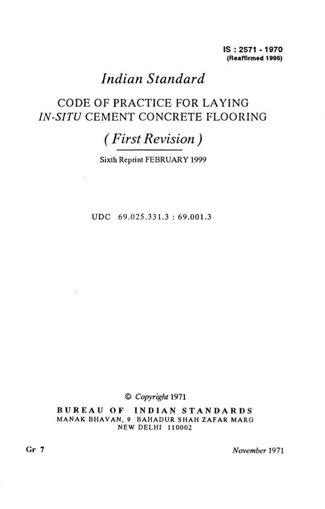 is : 2571 - 1970 (Reaffirmed 1996) Indian Standard CODE OF PRACTICE FOR LAYING IN-SITU CEMENT CONCRETE FLOORING ( First Re...
