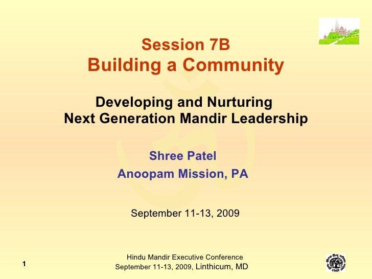 Session 7B Building a Community Developing and Nurturing  Next Generation Mandir Leadership Shree Patel Anoopam Mission, P...