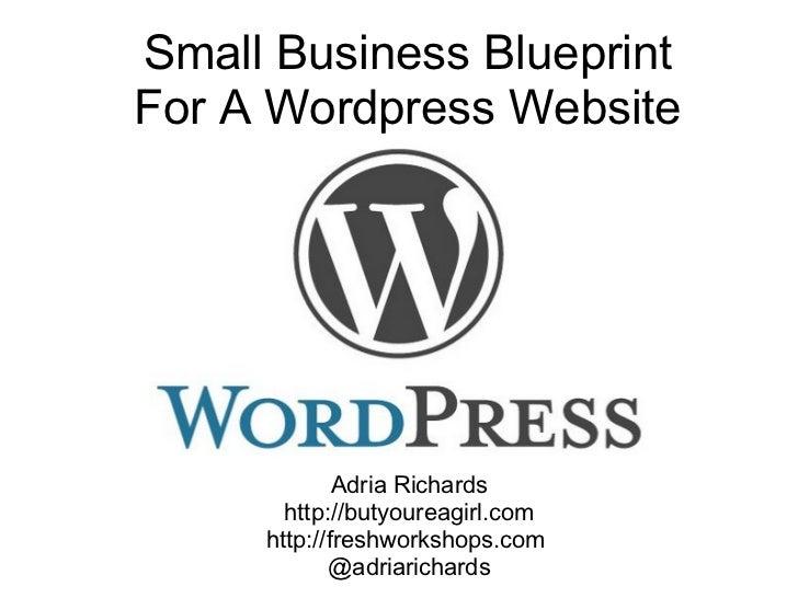 Small Business Blueprint For A Wordpress Website Wordcamp NYC 2009 Adria Richards http://butyoureagirl.com http://freshwor...