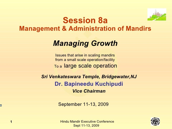 Managing Growth. Scaling mandirs from a small scale operation/facility to a large scale operation - Dr. Bapineedu Kuchipudi (s08a-2)