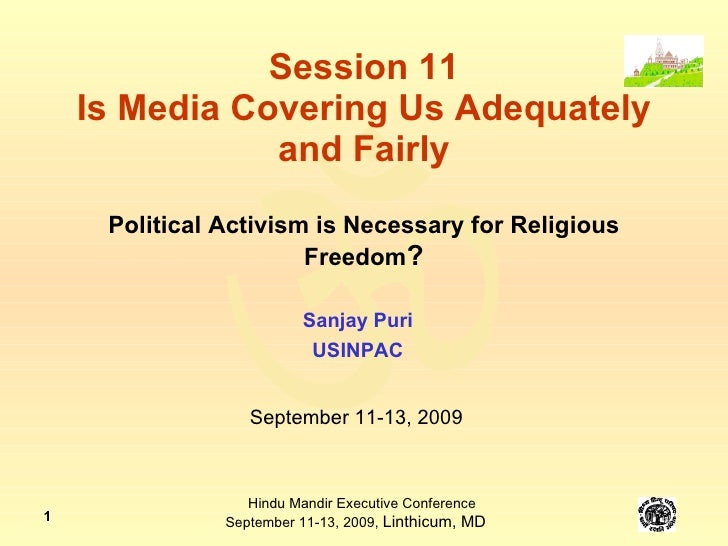 Session 11 Is Media Covering Us Adequately and Fairly Political Activism is Necessary for Religious Freedom ? Sanjay Puri ...