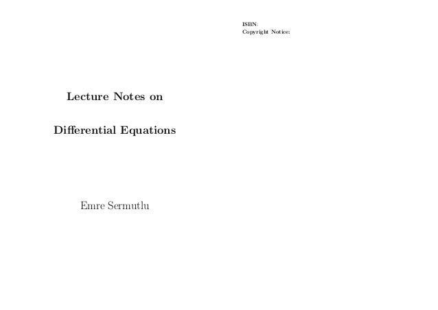 ISBN: Copyright Notice:  Lecture Notes on Differential Equations  Emre Sermutlu