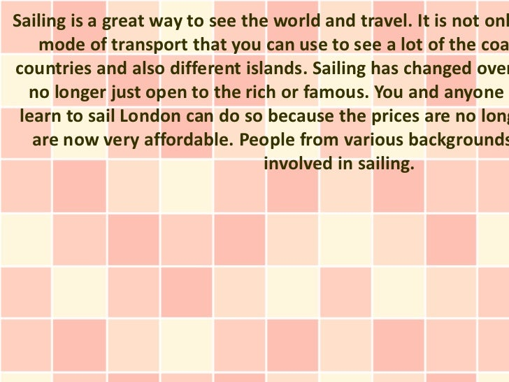 Sailing is a great way to see the world and travel. It is not onl    mode of transport that you can use to see a lot of th...