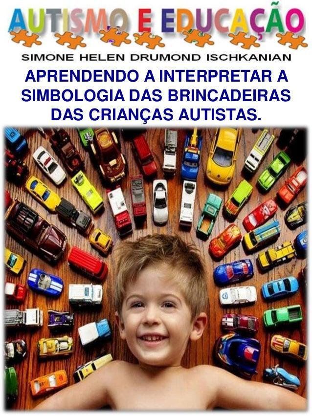 APRENDENDO A INTERPRETAR A SIMBOLOGIA DAS BRINCADEIRAS DAS CRIANÇAS AUTISTAS.