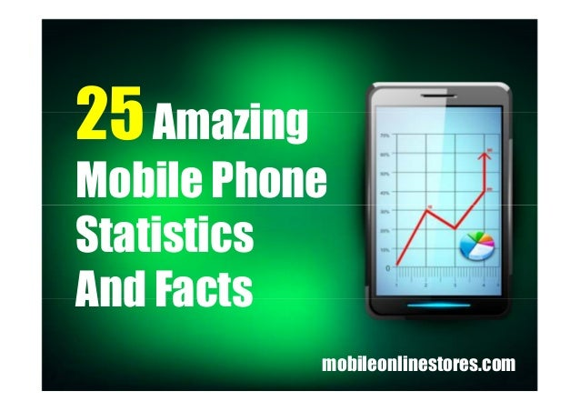 25 amazing mobile phone statistics and facts