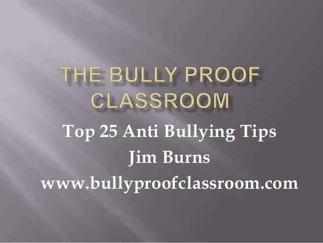 Top 25 Anti Bullying Tips         Jim Burnswww.bullyproofclassroom.com