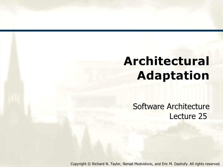 Architectural Adaptation Software Architecture Lecture 25