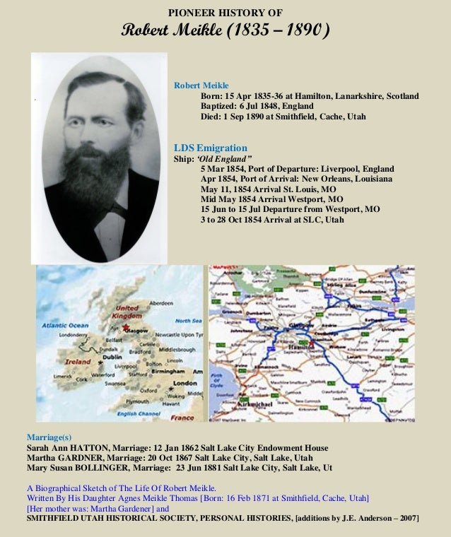 PIONEER HISTORY OF Robert Meikle (1835 – 1890) Robert Meikle Born: 15 Apr 1835-36 at Hamilton, Lanarkshire, Scotland Bapti...