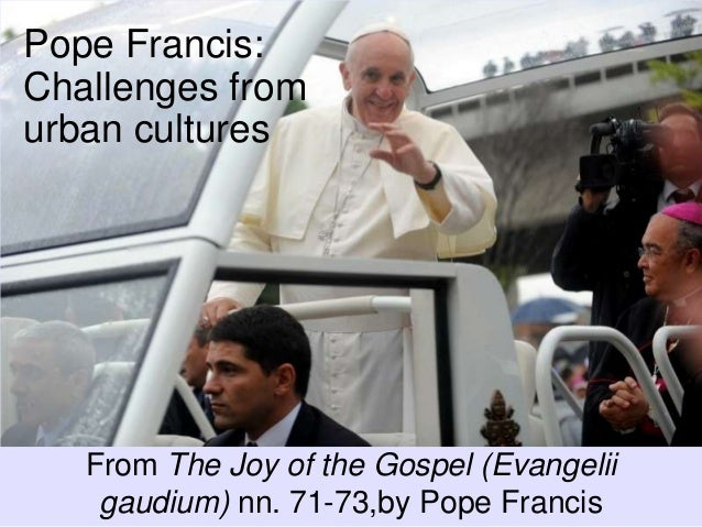 Pope Francis: Challenges from urban cultures From The Joy of the Gospel (Evangelii gaudium) nn. 71-73,by Pope Francis