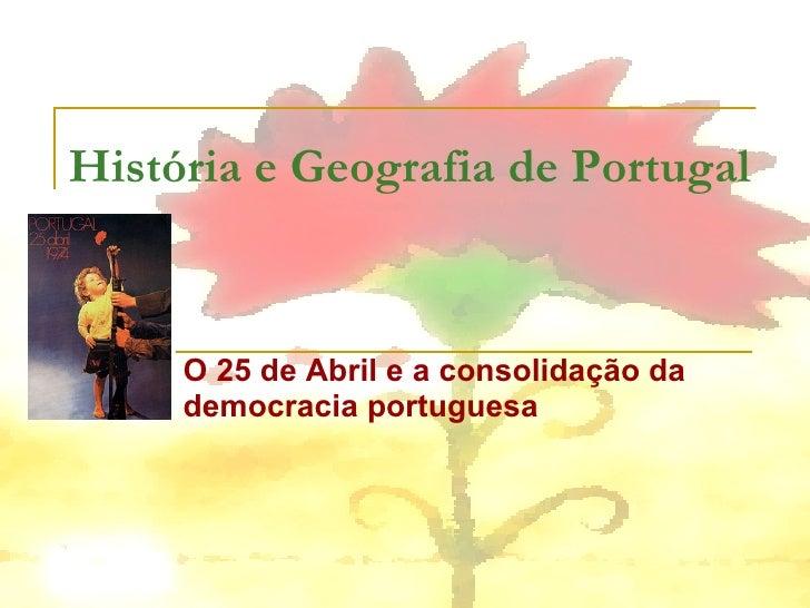 História e Geografia de Portugal O 25 de Abril e a consolidação da democracia portuguesa