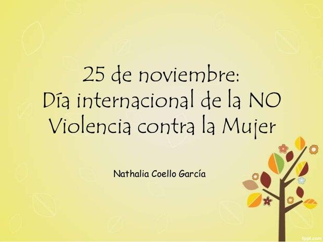 25 de noviembre:Día internacional de la NOViolencia contra la MujerNathalia Coello García