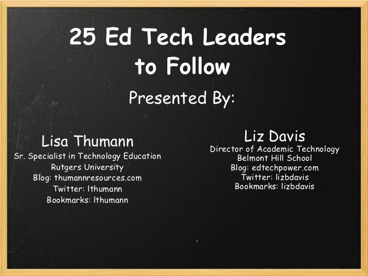 25 Ed Tech Leaders  to Follow Lisa Thumann Sr. Specialist in Technology Education Rutgers University Blog: thumannresource...