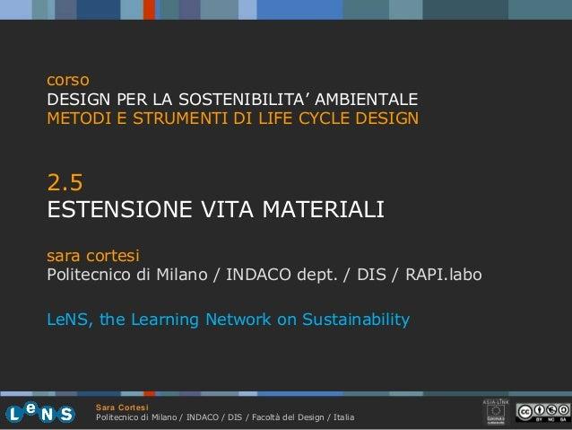Sara Cortesi Politecnico di Milano / INDACO / DIS / Facoltà del Design / Italia 2.5 ESTENSIONE VITA MATERIALI sara cortesi...