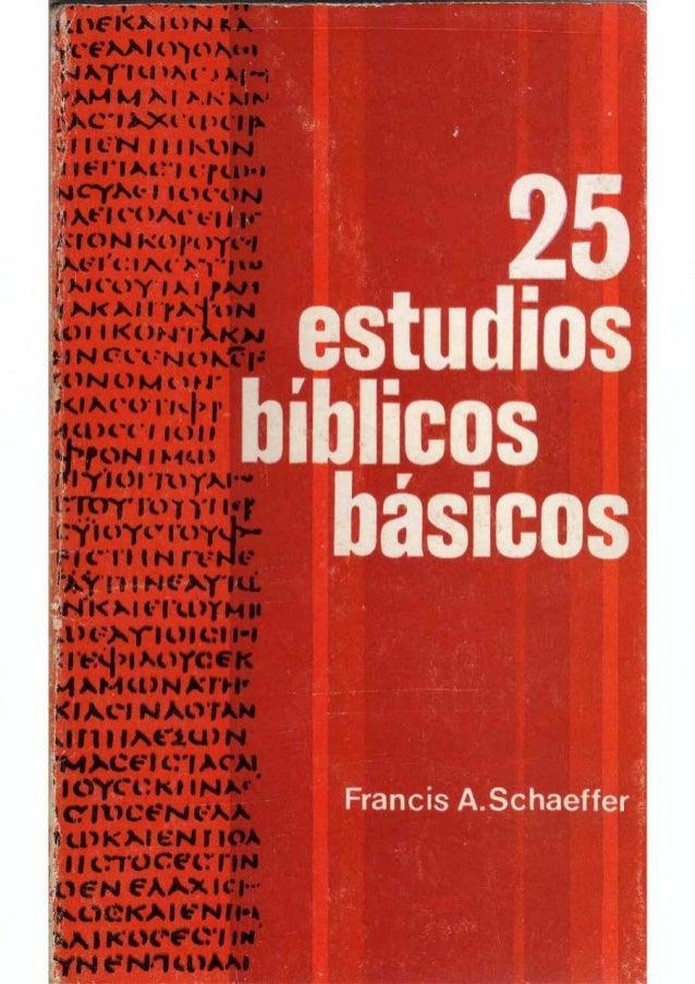 Franela A. Schaeffer 25 ESTUDIOS BIBLICOS BASICOS EDICIONES EVANGELICAS EUROPEAS Barcelona -1972