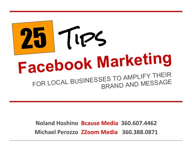 25Facebook MarketingTipsFOR LOCAL BUSINESSES TO AMPLIFY THEIRBRAND AND MESSAGE