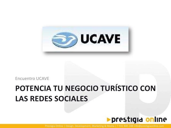 Encuentro UCAVE<br />POTENCIA TU NEGOCIO TURÍSTICO CON LAS REDES SOCIALES<br />