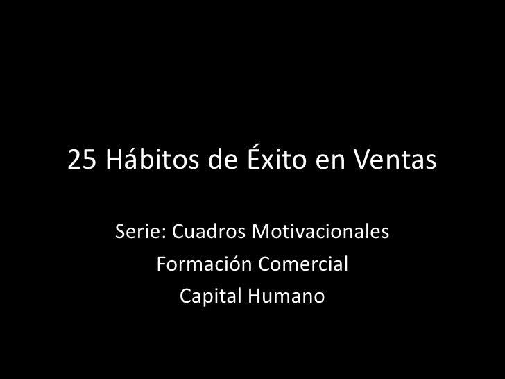 25 Hábitos de Éxito en Ventas   Serie: Cuadros Motivacionales        Formación Comercial           Capital Humano