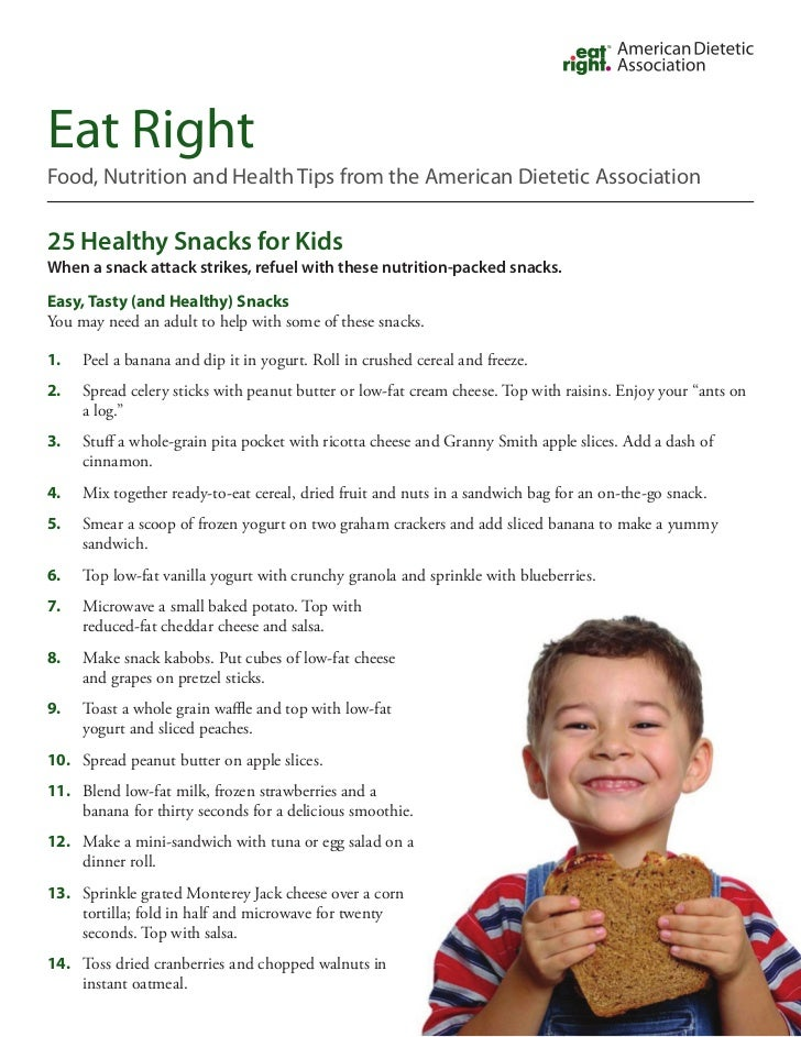 Eat RightFood, Nutrition and Health Tips from the American Dietetic Association25 Healthy Snacks for KidsWhen a snack atta...
