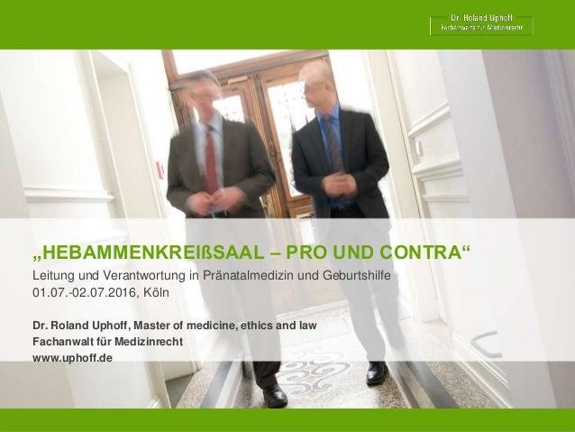 """""""HEBAMMENKREIßSAAL – PRO UND CONTRA"""" Leitung und Verantwortung in Pränatalmedizin und Geburtshilfe 01.07.-02.07.2016, Köln..."""