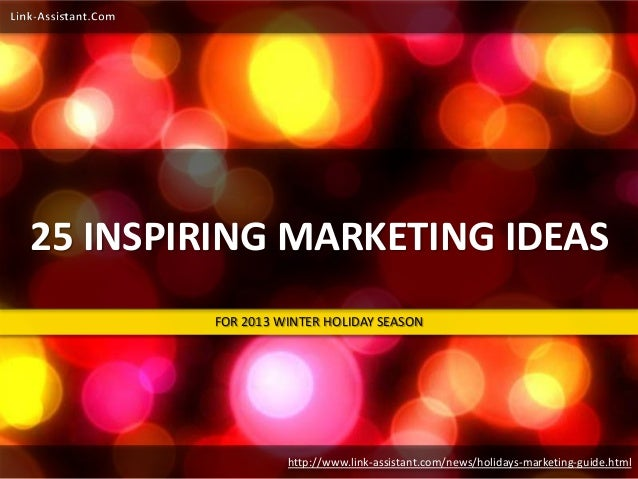 25 INSPIRING MARKETING IDEAS FOR 2013 WINTER HOLIDAY SEASON  http://www.link-assistant.com/news/holidays-marketing-guide.h...