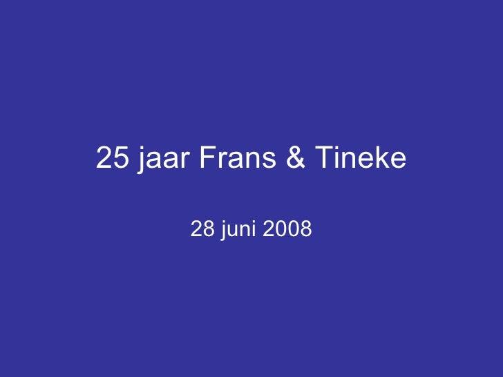 25 jaar Frans & Tineke 28 juni 2008