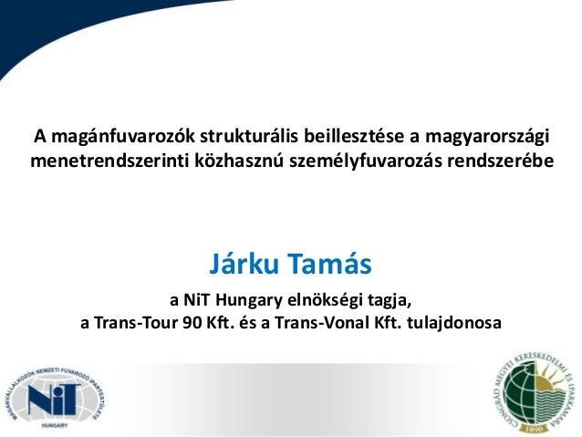 A magánfuvarozók strukturális beillesztése a magyarországi menetrendszerinti közhasznú személyfuvarozás rendszerébe  Járku...