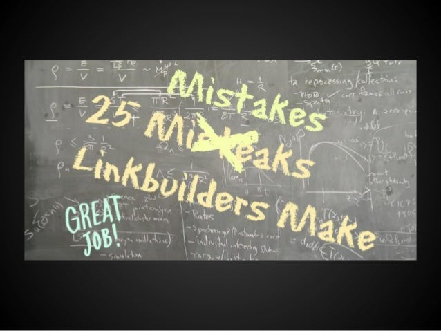 "25 Mistakes Link Builders Make I could have easily padded this out to ""100 Link Building Mistakes"" but, like #1, I wanted ..."