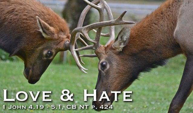 Love & Hate1 John 4.19 - 5.1, CB NT p. 424