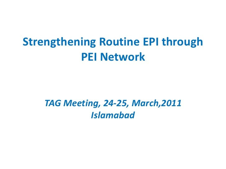 Strengthening Routine EPI through PEI Network<br />TAG Meeting, 24-25, March,2011 Islamabad<br />