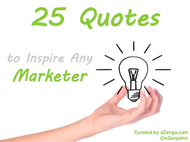 25 Quotesto Inspire AnyMarketer                 Curated by eZanga.com                            @eZangaInc