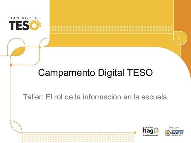 Campamento Digital TESO Taller: El rol de la información en la escuela