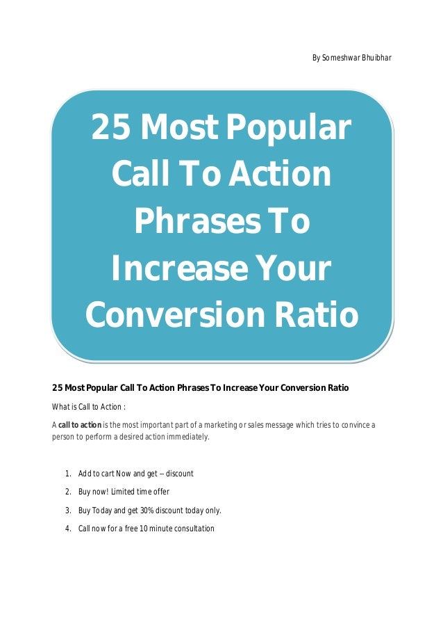 By Someshwar Bhuibhar 25 Most Popular Call To Action Phrases To Increase Your Conversion Ratio What is Call to Action : A ...
