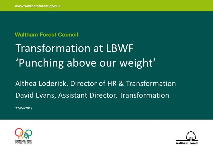 Transformation at LBWF'Punching above our weight'Althea Loderick, Director of HR & TransformationDavid Evans, Assistant Di...