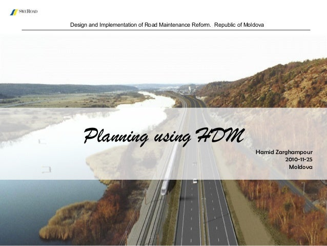 Design and Implementation of Road Maintenance Reform. Republic of Moldova Hamid Zarghampour 2010-11-25 Moldova Planning us...