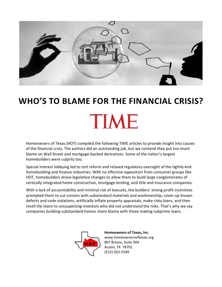 WHO'S TO BLAME FOR THE FINANCIAL CRISIS?     Homeowners of Texas (HOT) compiled the following TIME articles to provide ins...